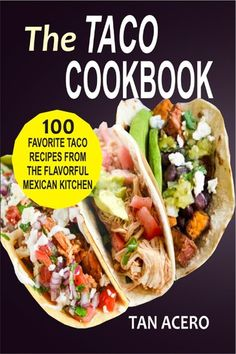 """Read """"The Taco Cookbook: 100 Favorite Taco Recipes From The Flavorful Mexican Kitchen"""" by Tan Acero available from Rakuten Kobo. Satisfy Your Taco Cravings Within The Comfort Of Your Home! Make Every Night A Taco Night! Tacos are loaded with flavor,. Real Mexican Food, Mexican Street Food, Mexican Food Recipes, Ethnic Recipes, Mexican Kitchens, Cookbook Recipes, Easy Cooking, Cravings, The 100"""