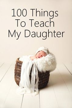 100 things for girls to know or to teach to their own daughter <3