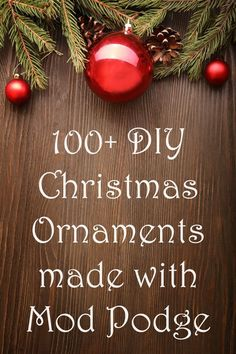 If you're looking for some ideas for DIY Christmas ornaments, you've come to the right place. Over 100 ideas, all made with Mod Podge! Great options for kids, for gifts, for tree - rustic, vintage, modern, farmhouse . . .