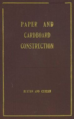Paper and Cardboard Construction by George Fred Buxton and Fred L. Curran. An Analysis of the Scope of Paper and Cardboard Construction for Primary Grades of Public  Schools. An Outline of a Course with Directions for Making the Problems. Information Regarding Courses, Equipment, Supplies, and Methods of Handling the Work. A Bibliography of the Subject.