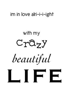 """Crazy Beautiful Life by Ke$ha. Lyrics: """"I'm in love alight with my crazy beautiful life.""""♫ #Music #Songs #Quotes"""