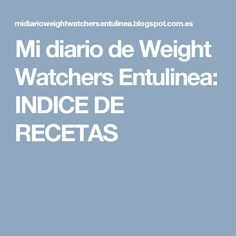 Mi diario de Weight Watchers Entulinea: INDICE DE RECETAS