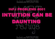 INFJ REFUGE    INFJ PROBLEMS   INTUITION CAN BE DAUNTING     myers brigg type   introvert - intuitive - feeling - judging   Ni - Fe - Ti - Se