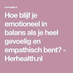 Hoe blijf je emotioneel in balans als je heel gevoelig en empathisch bent? - Herhealth.nl Infj, Introvert, Highly Sensitive Person, Mind Body Soul, Healthy Mind, Self Help, Self Care, Wise Words, Coaching