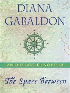 """#1 New York Times bestselling author Diana Gabaldon returns to her Outlander universe in """"The Space Between,"""" an irresistible novella brimming with adventure, history, and suspense—and available for the first time as a standalone eBook."""