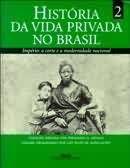 HISTORIA DA VIDA PRIVADA NO BRASIL, V.2 IMPERIO: A CORTE E A MODERNIDADE NACIONAL Formato: Livro Organizador: ALENCASTRO, LUIZ FELIPE DE co...