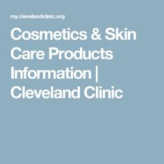 Cosmetics & Skin Care Products Information | Cleveland Clinic