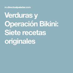 Verduras y Operación Bikini: Siete recetas originales