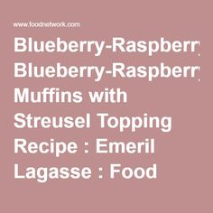 Blueberry-Raspberry Muffins with Streusel Topping Recipe : Emeril Lagasse : Food Network