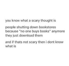 I just lost the one bookstore in my town and I have to either order books or buy them on kindle and it is horrible>>oh noooo that's terrible. I still have one barnes and noble near me and several used book stores so yay This Is A Book, I Love Books, Good Books, Books To Read, My Books, Book Memes, Book Quotes, Fandoms Unite, Book Nerd Problems