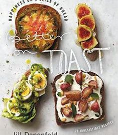 Better On Toast: Happiness On A Slice Of Bread–70 Irresistible Recipes PDF