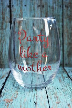 Party like a mother Stemless Wine glass  Perfect for that mom who loves to drink wine on the couch in her yoga pants! Great for your next girls night!