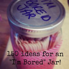 Create an I'm Bored jar with 150 ideas of things for kids to do