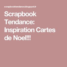 Scrapbook Tendance: Inspiration Cartes de Noel!!!