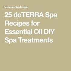 25 doTERRA Spa Recipes for Essential Oil DIY Spa Treatments