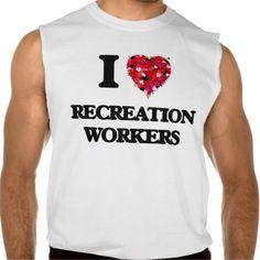 I love Recreation Workers Sleeveless Shirt Tank Tops