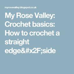 My Rose Valley: Crochet basics: How to crochet a straight edge/side