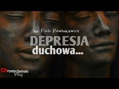 Piotr Pawlukiewicz: Spiritual depression because of not accepting himself and his life Higher Consciousness, Regrets, Youtube, Catholic, Believe, Prayers, Spirituality, Father, Bible