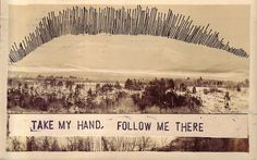 Take my hand, follow me there.