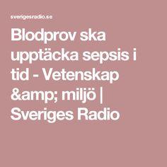 Blodprov ska upptäcka sepsis i tid - Vetenskap & miljö | Sveriges Radio