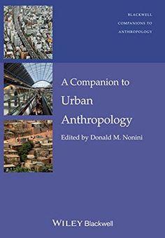 A Companion to Urban Anthropology (Wiley Blackwell Compan... https://www.amazon.com/dp/1444330101/ref=cm_sw_r_pi_dp_x_UeThAbPT0MP8D