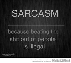 Why sarcasm exists…