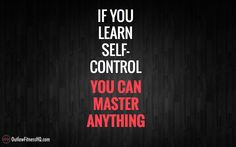 If you learn self control, you can master anything. Visit http://www.outlawfitnesshq.com for fitness tips and motivation.