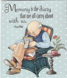 Memories are the diary we all carry around with us. ~ Dave Wilde ~ Artwork by Mary Engelbreit Mary Engelbreit, Creation Photo, Getting Old, Childrens Books, Childhood, Inspirational Quotes, Memories, Thoughts, My Love