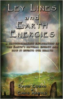 Ley Lines and Earth Energies: A Groundbreaking Exploration of the Earth's Natural Energy and How It Affects Our Health: David R. Cowan, Chri...