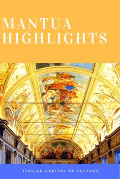 Discovering the historical and cultural highlights (and more) of Mantua, Italy, a UNESCO World Heritage Site and 2016 Italian Capital of Culture