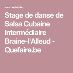Stage de danse de Salsa Cubaine Intermédiaire Braine-l'Alleud - Quefaire.be