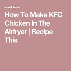 How To Make KFC Chicken In The Airfryer | Recipe This