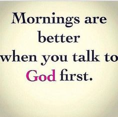 Mornings are Better when you talk to God first. Pray when you wake up tomorrow. Prayer Scriptures, Prayer Quotes, Bible Verses Quotes, Faith Quotes, Wisdom Quotes, Godly Quotes, Qoutes, Funny Quotes, Religious Quotes