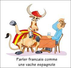parler francais comme une vache espagnole: parler très mal français