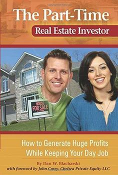 The Part Time Real Estate Investor How To Generate Huge Profits New