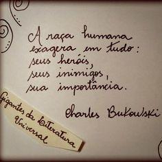 """""""A raça humana exagera em tudo: seus heróis, seus inimigos, sua importância."""" - (Charles Bukouski)"""