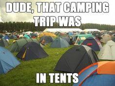 Dude, at camping tur var ...