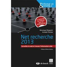 Net recherche 2013 : surveiller le web et trouver l'information utile / Véronique Mesguich, Armelle Thomas