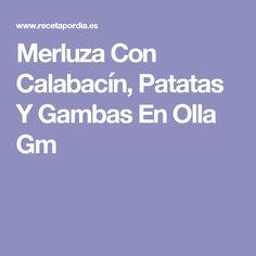 Merluza Con Calabacín, Patatas Y Gambas  En Olla Gm Paella, Fish Recipes, Potatoes, Food, Pots, Entryway