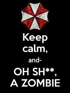 KEEP CALM AND OH SHIT, A ZOMBIE