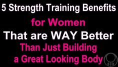 5 Strength Training Benefits for Women That are WAY Better than just Building a Great Looking Body