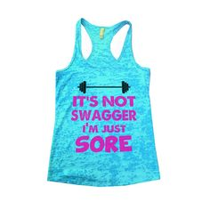 It's Not swagger its sore.  This shirt is funny as can be!  Perfect Printed on the HOT Burnout Tank Top perfect for the gym  https://www.etsy.com/listing/219627645/its-not-swagger-im-just-sore-burnout