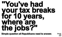 Simple question all Republicans need to answer.  The top 1% do not trickle, they hoard.