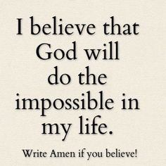 I believe that God will do the impossible in my life. Religious Quotes, Spiritual Quotes, Positive Quotes, Faith Quotes, Bible Quotes, Me Quotes, Quotes About God, Quotes To Live By, Saint Esprit