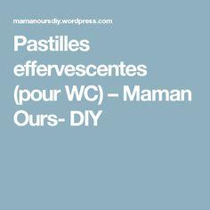 Pastilles effervescentes (pour WC) – Maman Ours- DIY