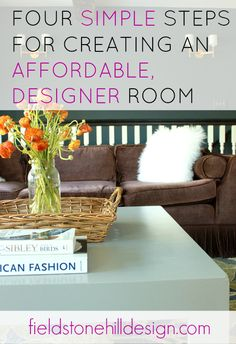 4 simple steps for creating an affordable designer room. A step by step instruction manual for creating a designer space, without breaking the bank or compromising! #interiordesign #interiors #designer