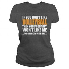 Cool IF YOU DONT LIKE VOLLEYBALL THEN YOU PROBABLY WONT LIKE MEAND IM OKAY WITH THAT Shirts & Tees