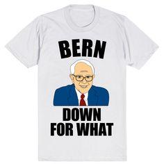 Bernie Sanders 2016 Election - Bern Down For What #Bernie