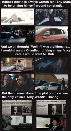 Tony Stark does his own driving because of legitimate reasons.