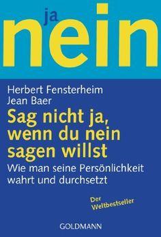 Sag nicht ja, wenn du nein sagen willst: Wie man seine Persönlichkeit wahrt und durchsetzt, http://www.amazon.de/dp/3442112974/ref=cm_sw_r_pi_awdl_Dtv9vb1CQTVTV